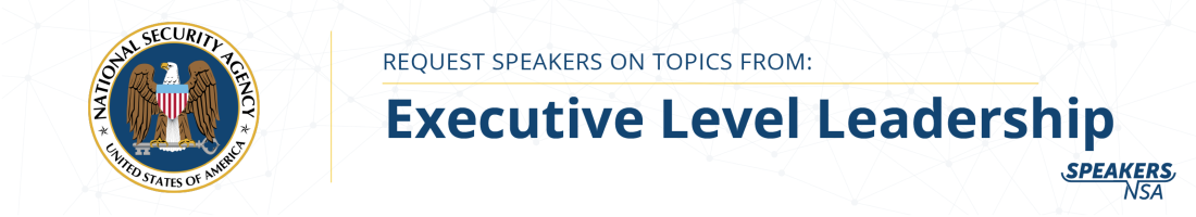 Request Speakers on Topics from Executive Level Leadership